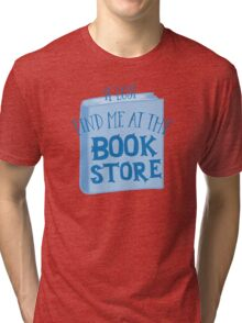IF LOST FIND ME AT THE book store in blue Tri-blend T-Shirt