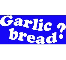 Garlic Bread? Love It Or Hate It? Photographic Print