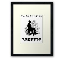 I'm in it for the benefit Framed Print