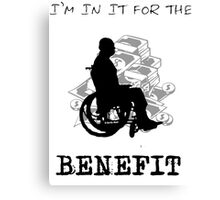 I'm in it for the benefit Canvas Print