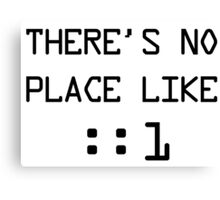 There's no place like localhost (ipV6) black pc font Canvas Print