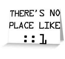 There's no place like localhost (ipV6) black pc font Greeting Card