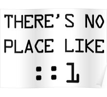 There's no place like localhost (ipV6) black pc font Poster