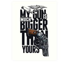 My Gun Is Much Bigger Than Yours! Art Print