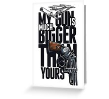 My Gun Is Much Bigger Than Yours! Greeting Card