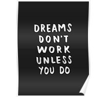 Dreams Don't Work Unless You Do - Black & White Typography 01 Poster