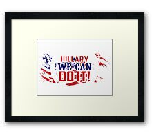 Hillary We Can Do It! Framed Print