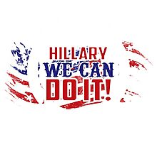 Hillary We Can Do It! Photographic Print
