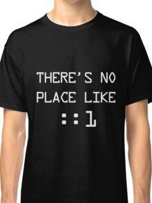 There's no place like localhost (ipV6) white pc font Classic T-Shirt