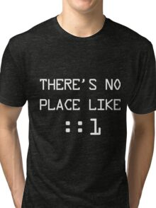 There's no place like localhost (ipV6) white pc font Tri-blend T-Shirt