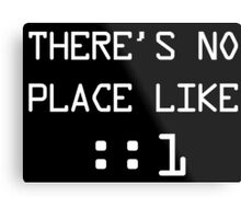 There's no place like localhost (ipV6) white pc font Metal Print