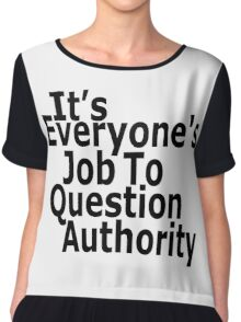It's everyone's job to question authority Chiffon Top
