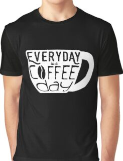 Everyday is a coffee day Graphic T-Shirt