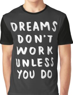 Dreams Don't Work Unless You Do - Black & White Typography 01 Graphic T-Shirt