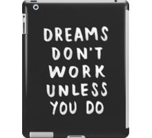 Dreams Don't Work Unless You Do - Black & White Typography 01 iPad Case/Skin