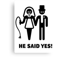 He Said Yes! (Wedding Vow / Bride / Whip) Canvas Print