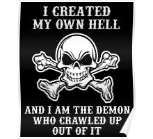I Create My Own Hell, And I Am The Demon Who Crawled Up Out Out It Poster