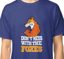 Don't mess with the Foxes Classic T-Shirt