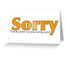 Sorry, That Five Letter word so rarely used? Orange Greeting Card