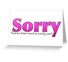 Sorry, That Five Letter word so rarely used? Pink Greeting Card