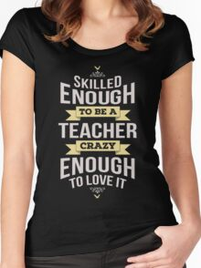 Skilled Enough To Be A Teacher. Crazy Enough To Love It. Women's Fitted Scoop T-Shirt