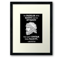 The Problem with Quotes on the Internet? You Can't Confirm Their Validity -- Aristotle Framed Print