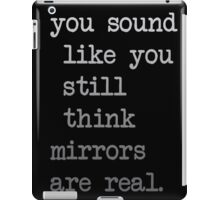 Mirrors are not real iPad Case/Skin