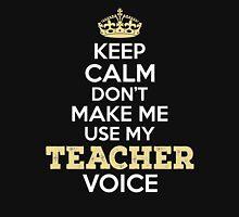 Keep Calm. Don't Make Me Use My Teacher Voice. Unisex T-Shirt