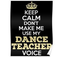 Keep Calm. Don't Make Me Use My Dance Teacher Voice. Poster