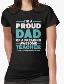 I'm A Proud Dad Of A Freaking Awesome Teacher. (yes she bought me this) Father's Day Gift For Dad. Womens Fitted T-Shirt