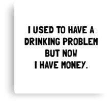 Money Drinking Problem Canvas Print