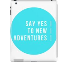 Say Yes To New Adventures iPad Case/Skin