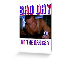 Die Hard Bruce Willis - bad day at the office? welcome to the party, pal Greeting Card