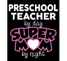 Pre School Teacher By Day. Super Mom By Night. Gift For Mom. Photographic Print