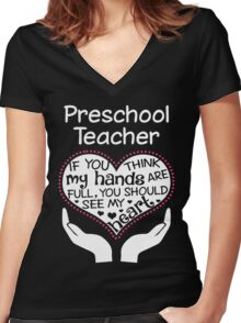 Heart Of A Preschool Teacher. If You Think My Hands Are Full, You Should See My Heart. Women's Fitted V-Neck T-Shirt