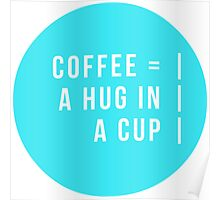 Coffee = A Hug In A Cup Poster