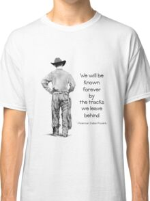 Cowboy Walking, Old American Indian Proverb: Tracks We Leave Classic T-Shirt