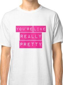 You're Like Really Pretty Mean Girls Regina George Classic T-Shirt