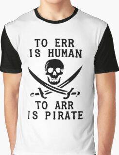 To Err is Human, To Arr is pirate Graphic T-Shirt