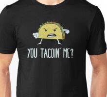 You Tacoin' Me? Unisex T-Shirt