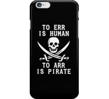 To Err is Human, To Arr is pirate iPhone Case/Skin