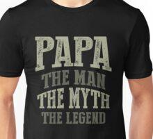 Papa. The Man. The Myth. The Legend Unisex T-Shirt