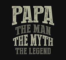 Papa. The Man. The Myth. The Legend Unisex T-Shirt