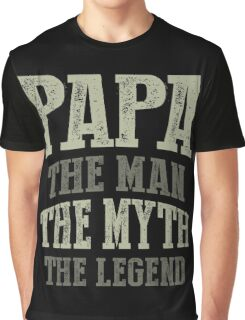 Papa. The Man. The Myth. The Legend Graphic T-Shirt