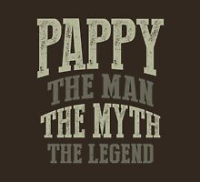 Pappy. The Man. The Myth. The Legend Unisex T-Shirt