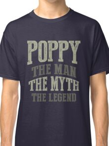 Poppy. The Man. The Myth. The Legend Classic T-Shirt