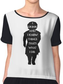 Game of thrones I drink and know things! Chiffon Top
