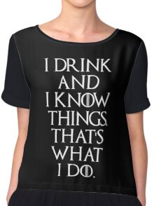 Game of thrones I drink and know things! 2 Chiffon Top