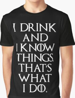 Game of thrones I drink and know things! 2 Graphic T-Shirt