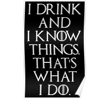 Game of thrones I drink and know things! 2 Poster